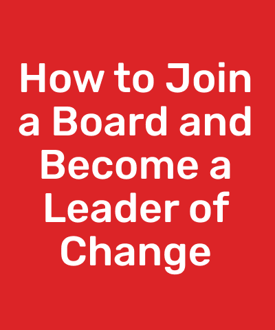 How to Join a Board and Become a Leader of Change