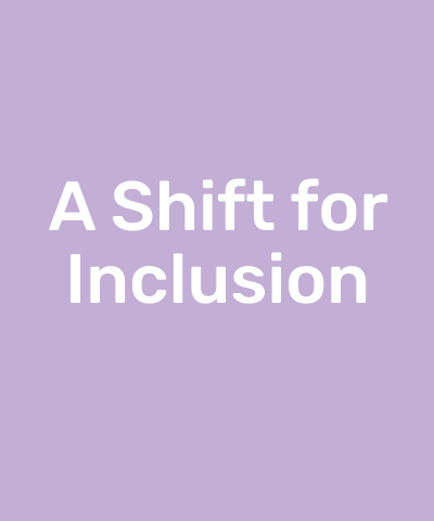 A Shift for Inclusion